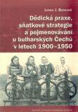 Dědická praxe, sňatkové strategie a pojmenovávání u bulharských Čechů v letech 1900–1950 - Lenka Budilová