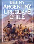 Dějiny Argentiny, Uruguaye, Chile - Jiří Chalupa