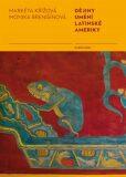 Dějiny umění Latinské Ameriky - Markéta Křížová, ...