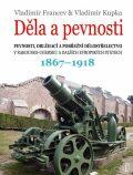 Děla a pevnosti 1867 - 1918 - Vladimír Kupka, ...