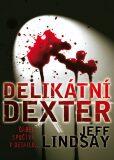 Delikátní Dexter - Jeff Lindsay