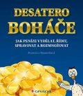 Desatero boháče - Jak peníze vydělat, řídit, spravovat a rozmnožovat - Marcela Hrubošová