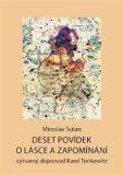 Deset povídek o lásce a zapomínání - Miroslav Sulan, ...