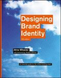 Designing Brand Identity : An Essential Guide for the Whole Branding Team - Wheeler Alina