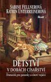 Dětství v dobách císařství - Fellnerová Sabine, ...