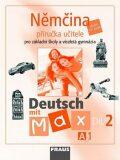 Němčina A1/díl 2 Příručka učitele Deutsch mit Max - Olga Fišarová, ...