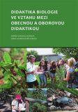Didaktika biologie ve vztahu mezi obecnou a oborovou didaktikou - Chocholoušková Zdeňka, ...