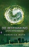 Die Bestimmung 03 - Letzte Entscheidung : Band 3 - Veronica Roth