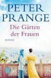 Die Gärten der Frauen - Peter Prange
