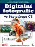Digitální fotografie ve Photoshop CS - Scott Kelby