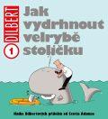 Dilbert 1 - Jak vydrhnout velrybě stoličku - Scott Adams