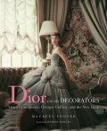 Dior and His Decorators: Victor Grandpierre, Georges Geffroy and The New Look - Hamish Bowles, Maureen Footer