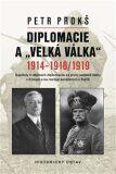 """Diplomacie a """"velká válka"""" 1914-1918/1919 - Petr Prokš"""