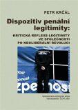 Dispozitiv penální legitimity: Kritická reflexe legitimity ve společnosti po neoliberální revoluci - Petr Krčál