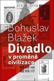 Divadlo v proměně civilizace - Bohuslav Blažek