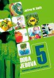 Doba jedová 5 - Geneticky modifikované potraviny - Jeffrey M. Smith