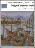 Dobytí Konstantinopole - Geoffroi z Villehardouin, ...
