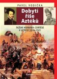 Dobytí říše Aztéků - Pavel Vodička