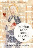 Dobývat nebe - Život sv. Kateřiny Sienské - Louis de Wohl