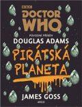 Doctor Who: Pirátská planeta - Douglas Adams, James Goss