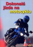 Dokonalá jízda na motocyklu - kolektiv autorů