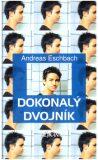 Dokonalý dvojník - Andreas Eschbach