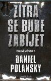 Dolní město 2: Zítra se bude zabíjet - Daniel Polansky