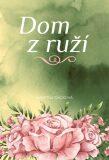 Dom z ruží - Martina Dacková