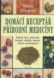 Domácí receptář přírodní medicíny - Mirko Křivánek
