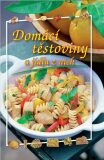 Domácí těstoviny a jídla z nich - Zdeňka Horecká