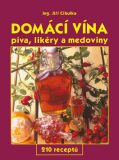 Domácí vína, piva, likéry a medoviny - Jiří Cibulka, ...