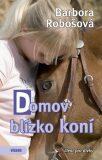 Domov blízko koní - Barbora Robošová