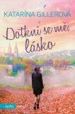 Dotkni se mě, lásko - Katarína Gillerová
