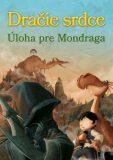 Dračie srdce Úloha pre Mondraga - Ana Galánová