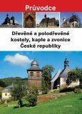 Dřevěné a polodřevěné kostely a zvonice České - Karel Kuča