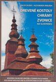 Drevené kostoly chrámy zvonice na Slovensku - Alexander Jiroušek, ...
