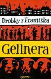 Drobky z Františka Gellnera - Alois Mikulka, ...