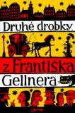 Druhé drobky z Františka Gellnera - Alois Mikulka, ...