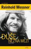 Duše nezná mezí - Reinhold Messner, ...