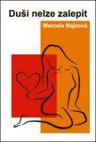 Duši nelze zalepit - Marcela Bajzová