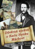 Důvěrná zpráva o Karlu Hynku Máchovi - Miroslav Ivanov