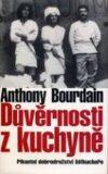 Důvěrnosti z kuchyně - Anthony Bourdain