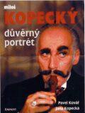 Miloš Kopecký - důvěrný portrét - Pavel Kovář, Jana Kopecká