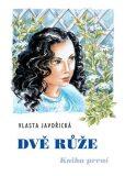 Dvě růže - kniha první - Vlasta Javořická, ...