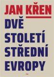 Dvě století střední Evropy - Jan Křen