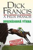 Dvojnásobná výhra - Felix Francis, Dick Francis