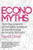 Economyths: How the Science of Complex Systems is Transforming Economic Thought - David Orrell