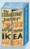 Extraordinary Journey of the Fakir Who Got Trapped in an Ikea Wardrobe - Romain Puértolas