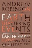 Earth-Shattering Events: Earthquakes, Nations and Civilization - Andrew Robinson