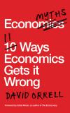 Economyths: 11 Ways Economics Gets it Wrong - David Orrell